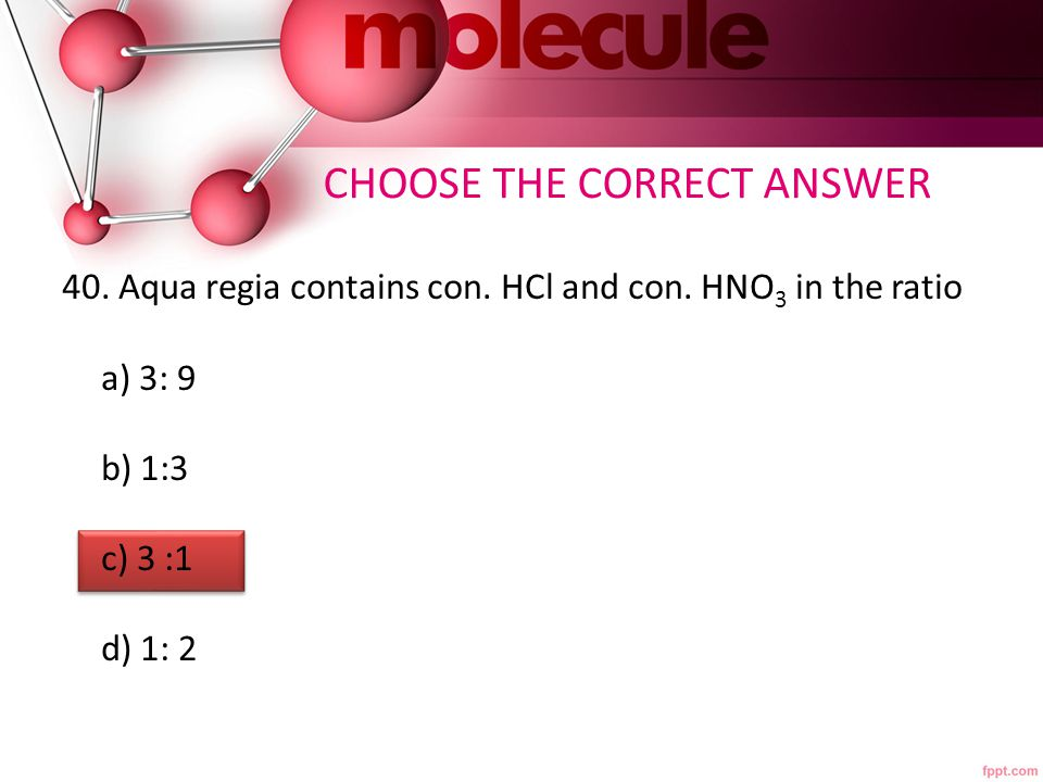 CHOOSE THE CORRECT ANSWER 40.Aqua regia contains con.