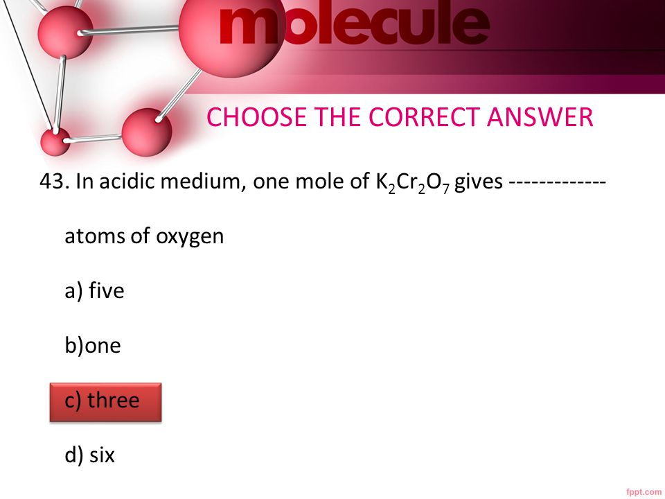 CHOOSE THE CORRECT ANSWER 43.