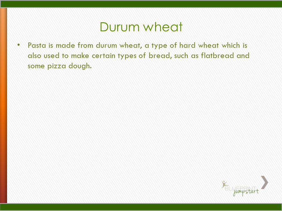 Durum wheat Pasta is made from durum wheat, a type of hard wheat which is also used to make certain types of bread, such as flatbread and some pizza dough.