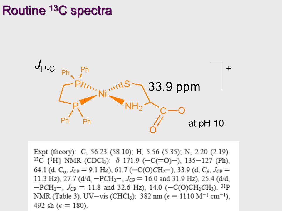 Ni P PS NH 2 Ph Ph Ph Ph C OCH 2 CH 3 O + at pH 10 J P-C 33.9 ppm Routine 13 C spectra