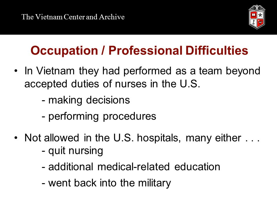 The Vietnam Center and Archive Occupation / Professional Difficulties In Vietnam they had performed as a team beyond accepted duties of nurses in the U.S.