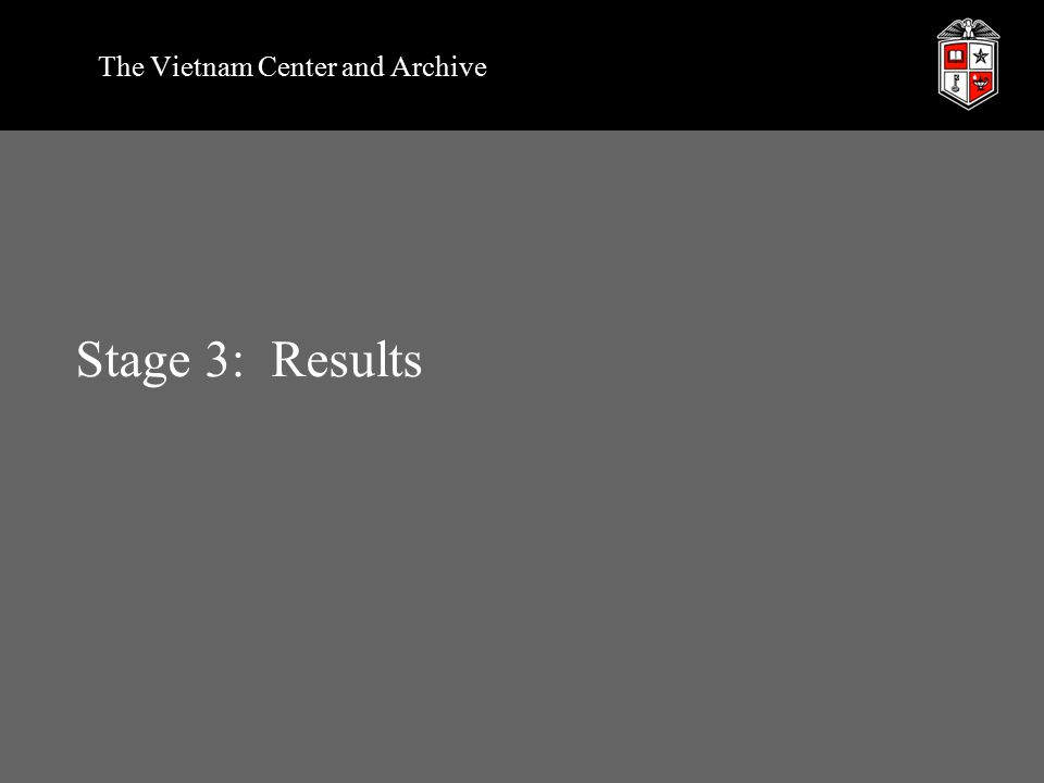 Stage 3: Results The Vietnam Center and Archive