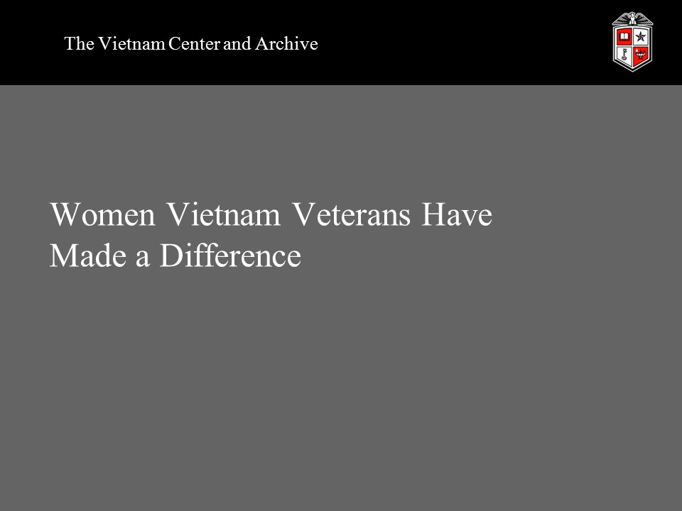 Women Vietnam Veterans Have Made a Difference The Vietnam Center and Archive