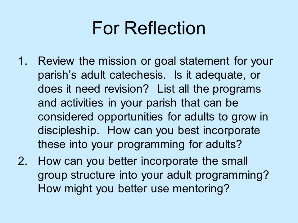 For Reflection 1.Review the mission or goal statement for your parish's adult catechesis.