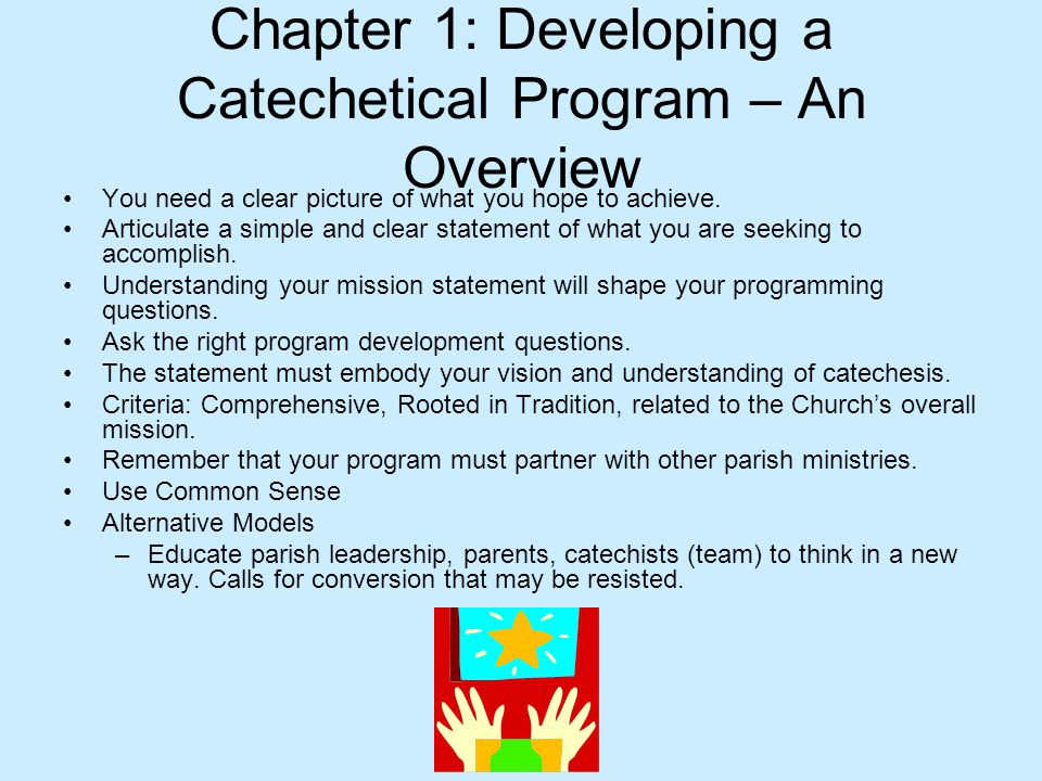 Chapter 1: Developing a Catechetical Program – An Overview You need a clear picture of what you hope to achieve.