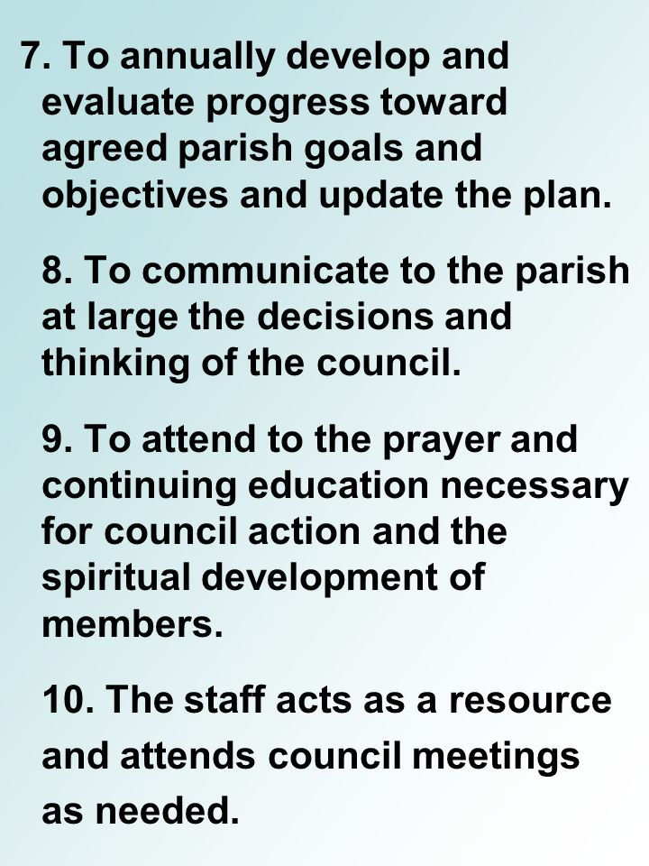 7. To annually develop and evaluate progress toward agreed parish goals and objectives and update the plan. 8. To communicate to the parish at large t