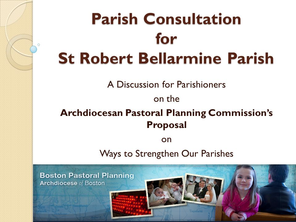 Parish Consultation for St Robert Bellarmine Parish A Discussion for Parishioners on the Archdiocesan Pastoral Planning Commission's Proposal on Ways
