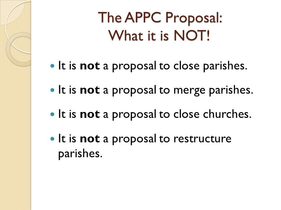 The APPC Proposal: What it is NOT. It is not a proposal to close parishes.