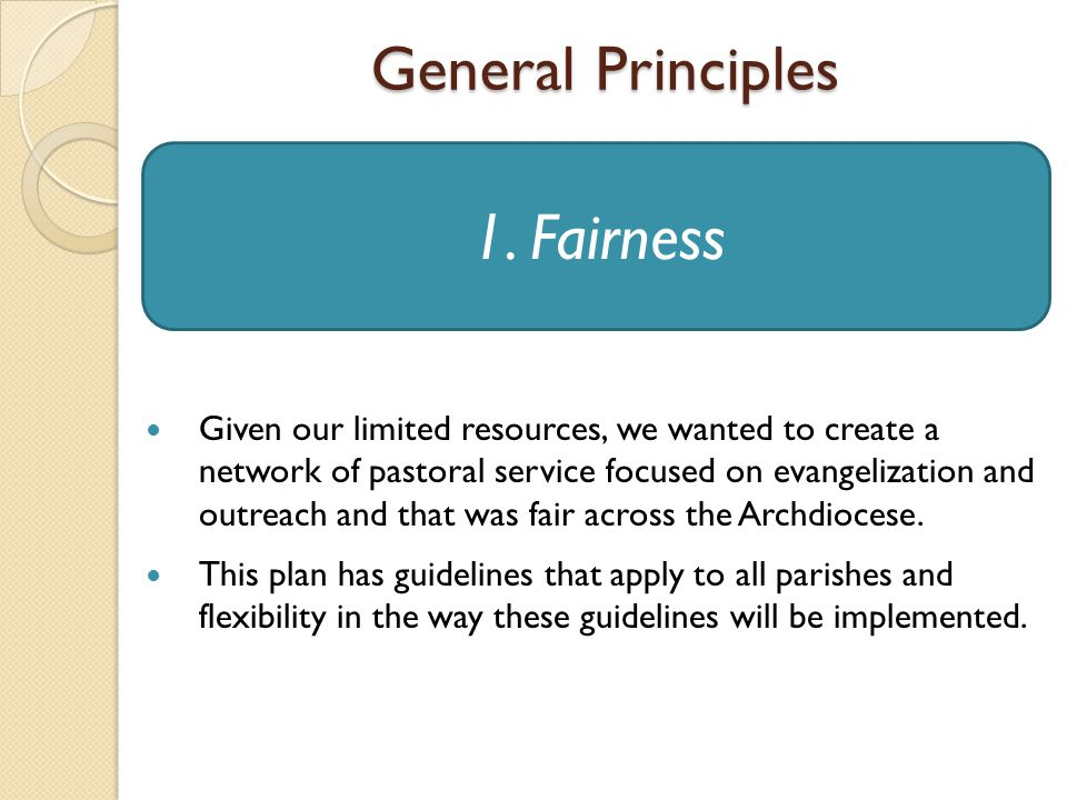 General Principles Given our limited resources, we wanted to create a network of pastoral service focused on evangelization and outreach and that was fair across the Archdiocese.