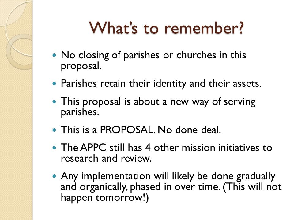 What's to remember. No closing of parishes or churches in this proposal.