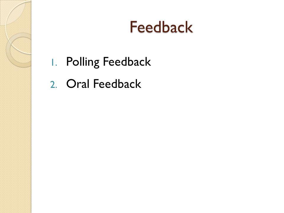 Feedback 1. Polling Feedback 2. Oral Feedback