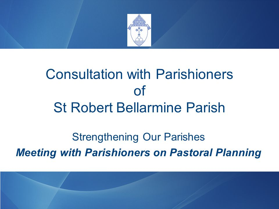 Consultation with Parishioners of St Robert Bellarmine Parish Strengthening Our Parishes Meeting with Parishioners on Pastoral Planning