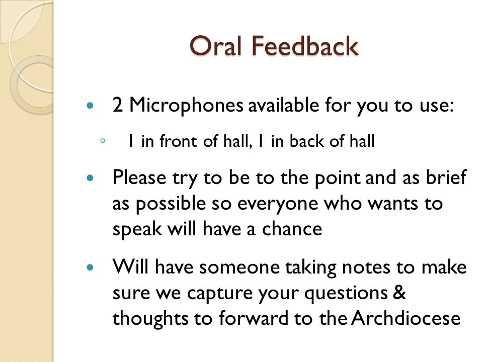 Oral Feedback 2 Microphones available for you to use: ◦ 1 in front of hall, 1 in back of hall Please try to be to the point and as brief as possible s