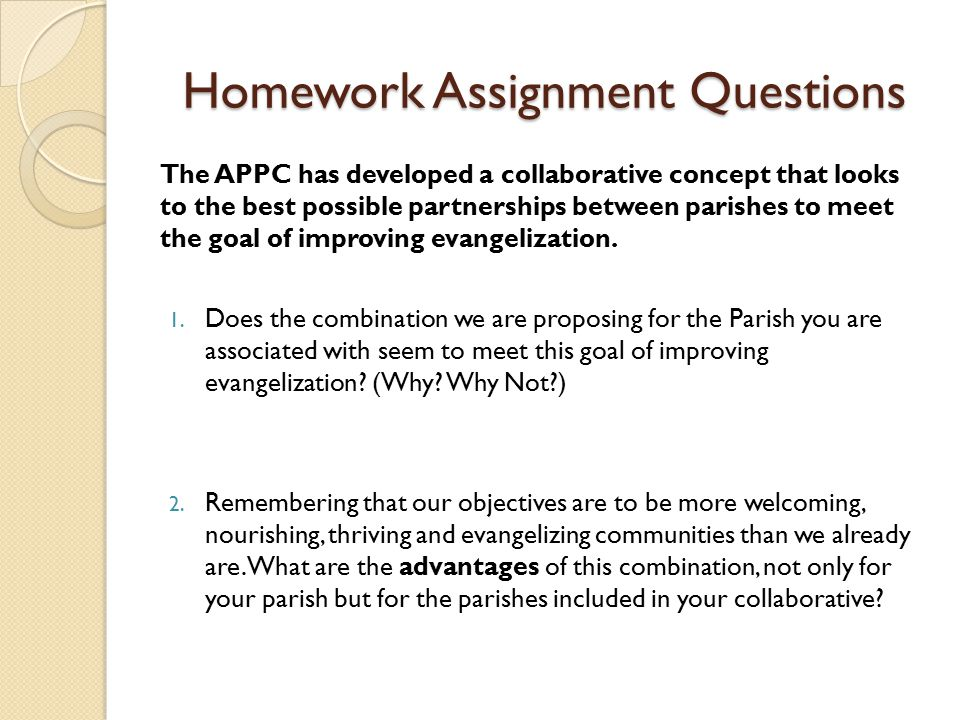 Homework Assignment Questions The APPC has developed a collaborative concept that looks to the best possible partnerships between parishes to meet the