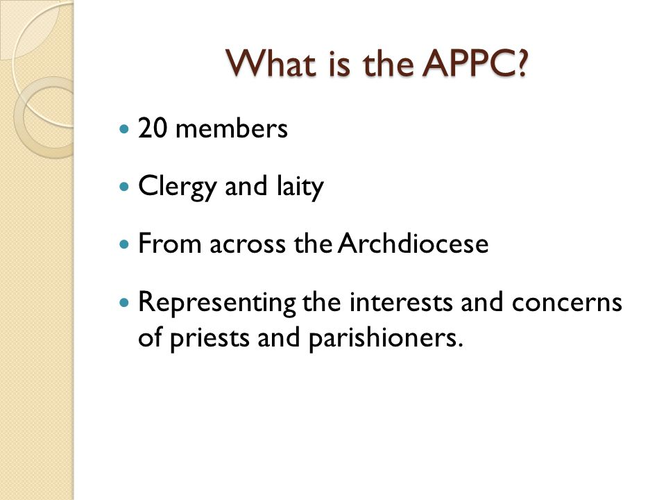 What is the APPC? 20 members Clergy and laity From across the Archdiocese Representing the interests and concerns of priests and parishioners.