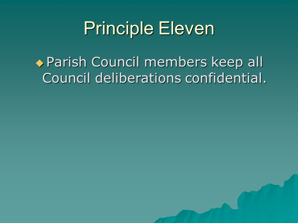 Principle Eleven  Parish Council members keep all Council deliberations confidential.