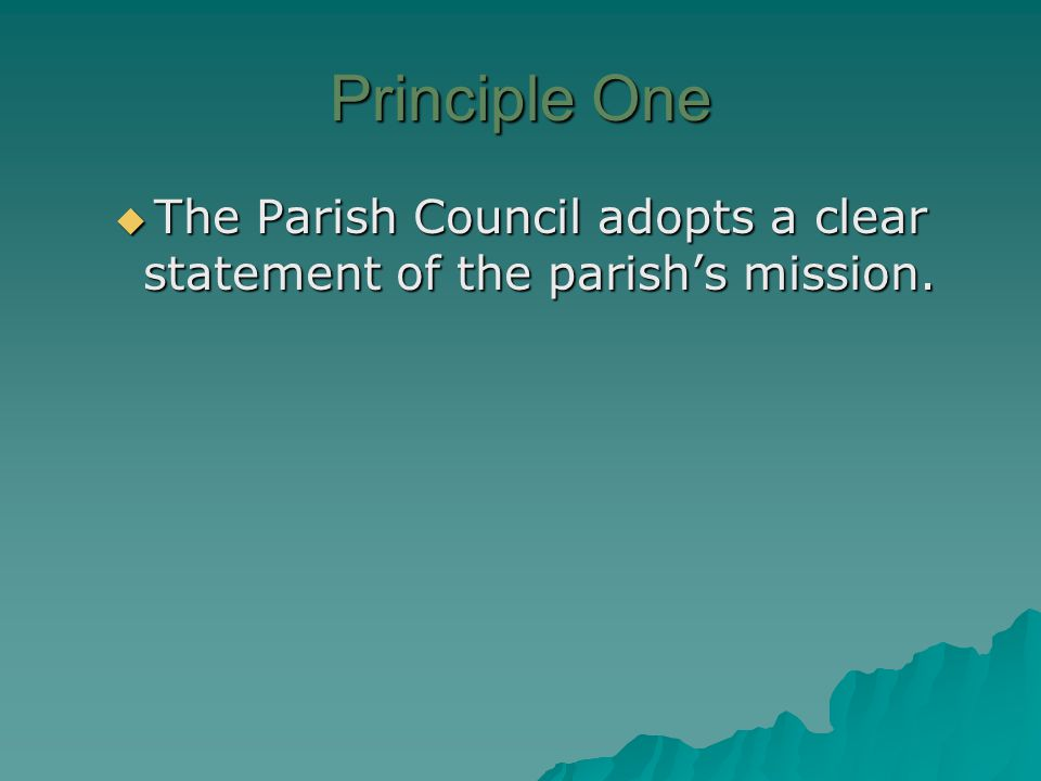 Principle One  The Parish Council adopts a clear statement of the parish's mission.