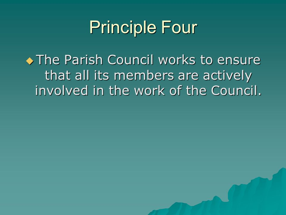 Principle Four  The Parish Council works to ensure that all its members are actively involved in the work of the Council.