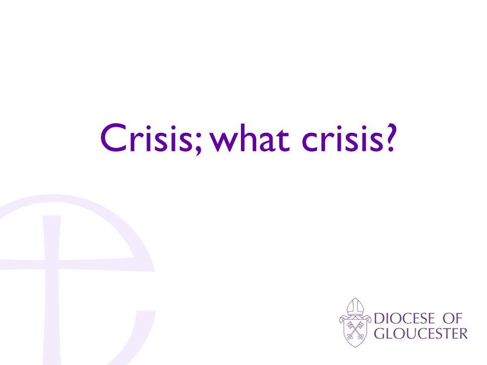 Crisis; what crisis?