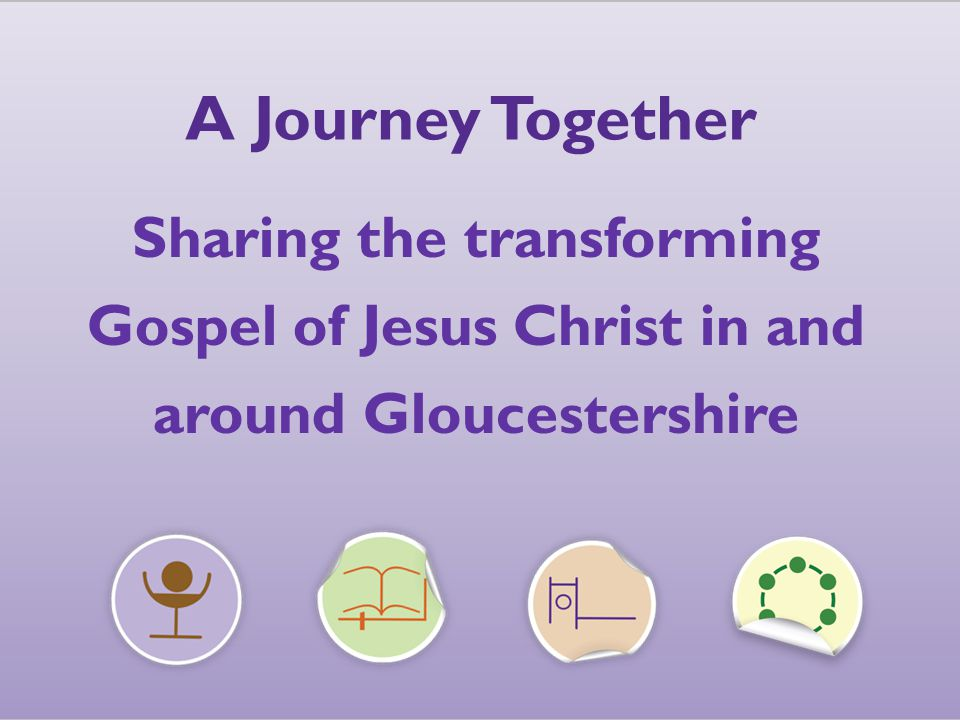 A Journey Together Sharing the transforming Gospel of Jesus Christ in and around Gloucestershire