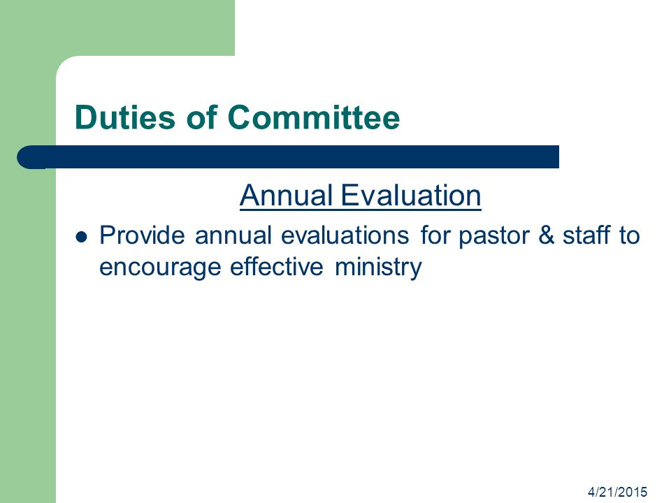 4/21/2015 Duties of Committee Annual Evaluation Provide annual evaluations for pastor & staff to encourage effective ministry