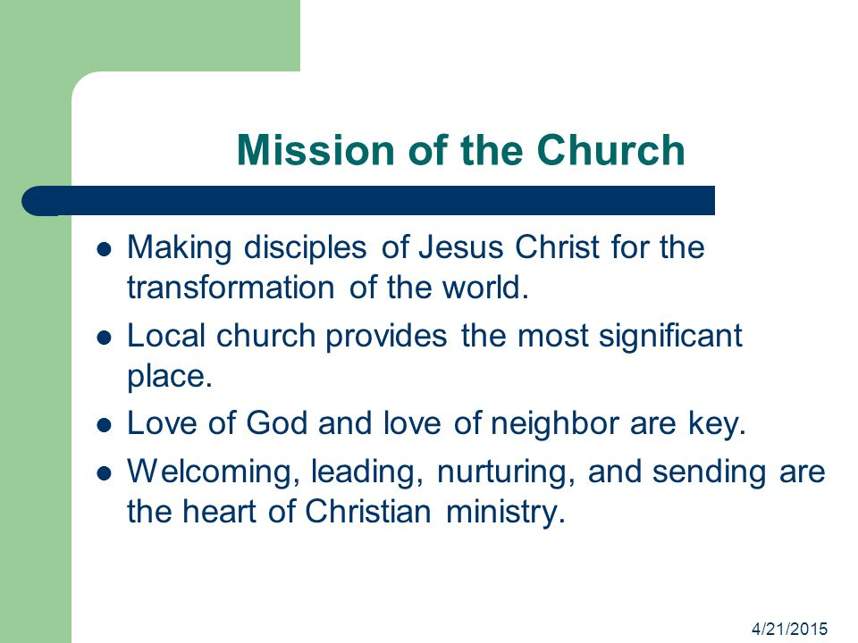 Mission of the Church Making disciples of Jesus Christ for the transformation of the world.