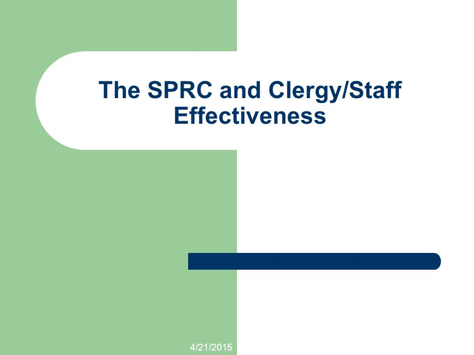 4/21/2015 The SPRC and Clergy/Staff Effectiveness