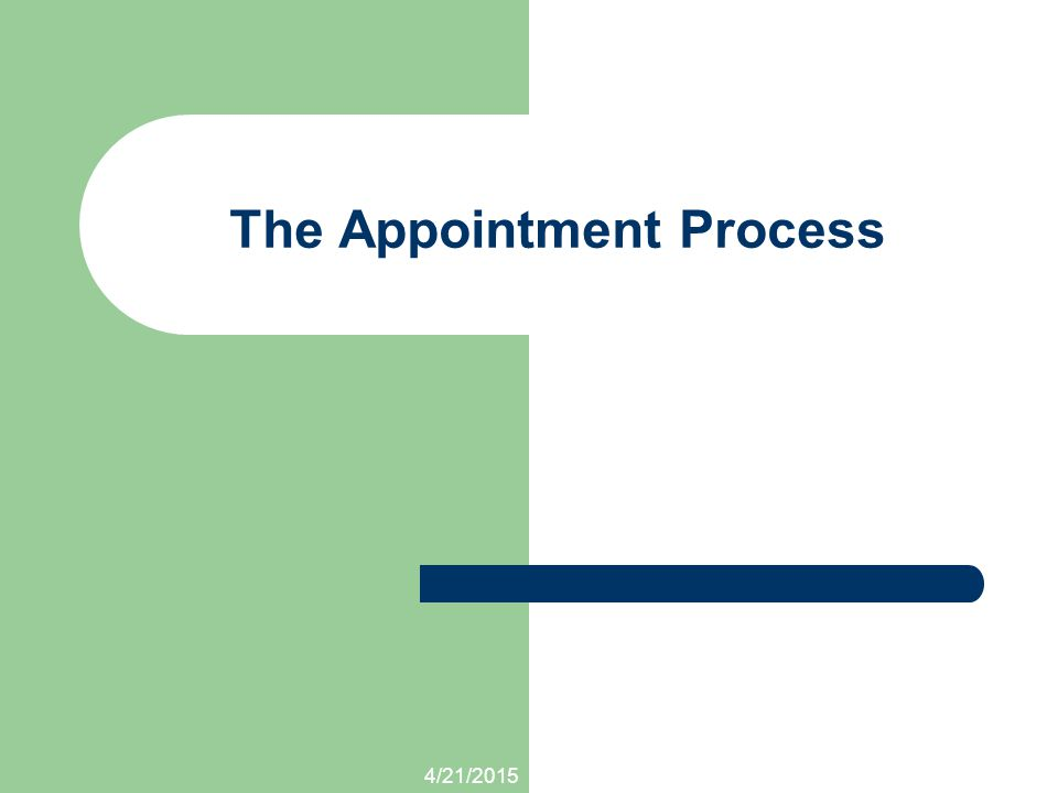 The Appointment Process 4/21/2015