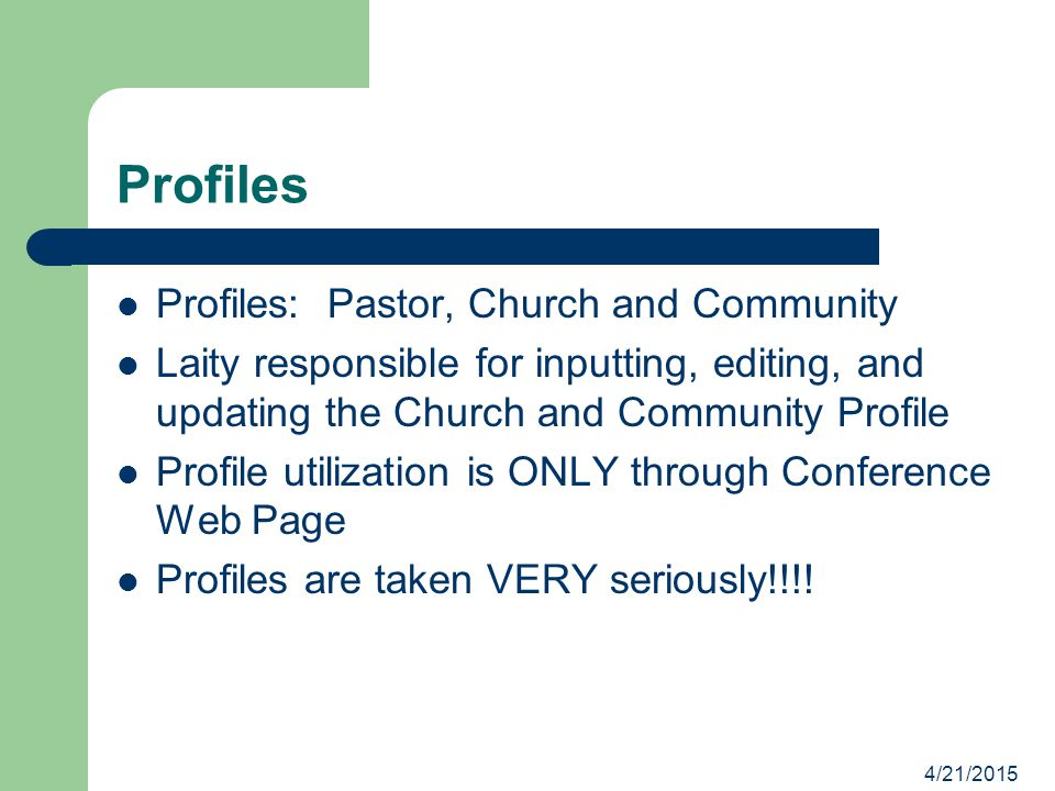 Profiles Profiles: Pastor, Church and Community Laity responsible for inputting, editing, and updating the Church and Community Profile Profile utilization is ONLY through Conference Web Page Profiles are taken VERY seriously!!!!