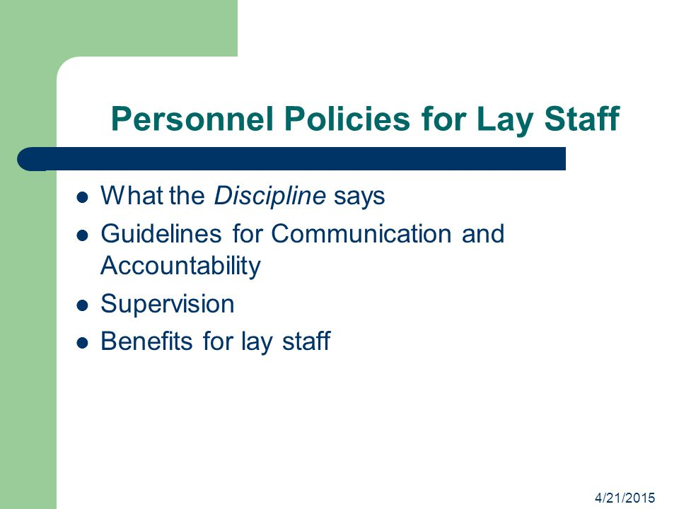 Personnel Policies for Lay Staff What the Discipline says Guidelines for Communication and Accountability Supervision Benefits for lay staff 4/21/2015