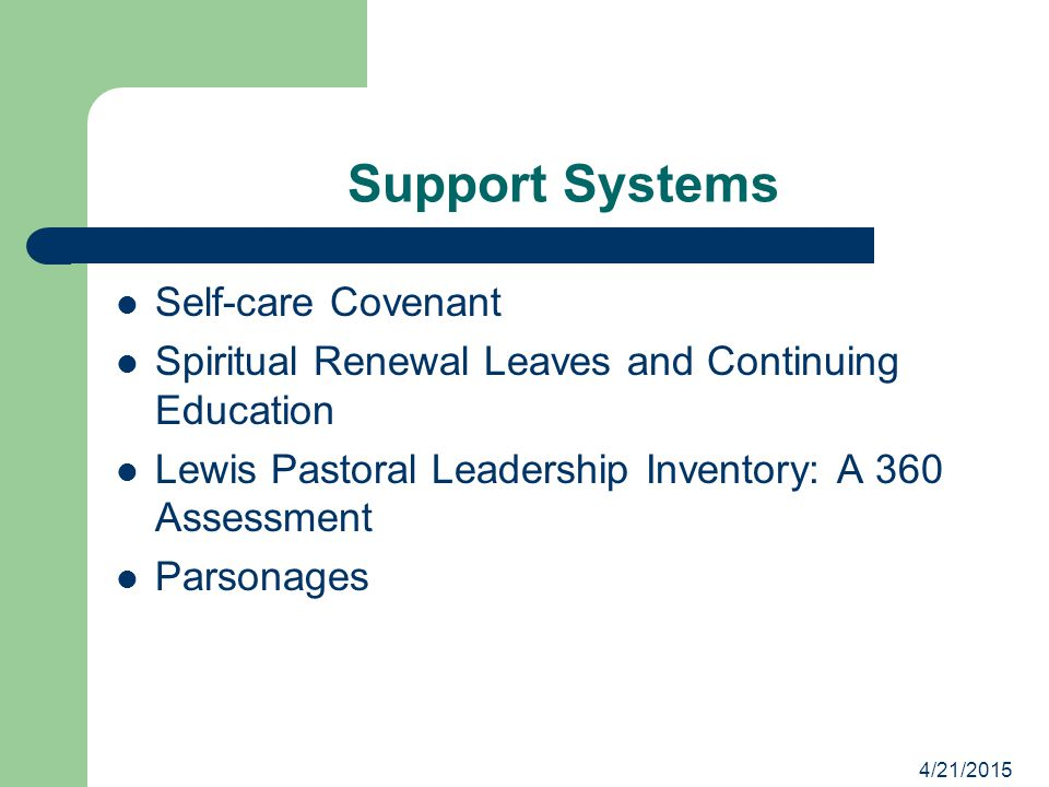 Support Systems Self-care Covenant Spiritual Renewal Leaves and Continuing Education Lewis Pastoral Leadership Inventory: A 360 Assessment Parsonages 4/21/2015