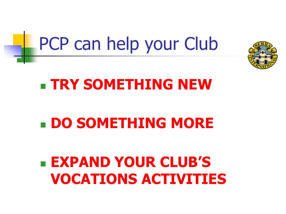 PCP can help your Club TRY SOMETHING NEW DO SOMETHING MORE EXPAND YOUR CLUB'S VOCATIONS ACTIVITIES