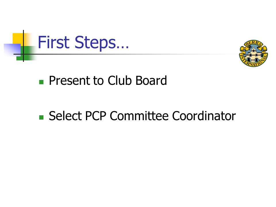 First Steps… Present to Club Board Select PCP Committee Coordinator