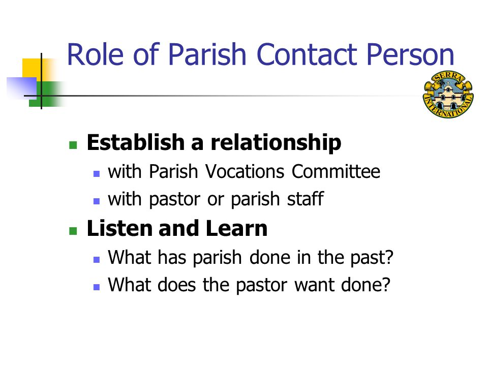 Role of Parish Contact Person Establish a relationship with Parish Vocations Committee with pastor or parish staff Listen and Learn What has parish do