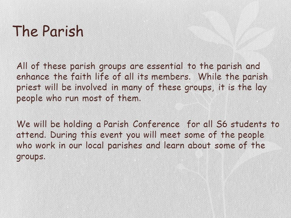 The Parish All of these parish groups are essential to the parish and enhance the faith life of all its members.