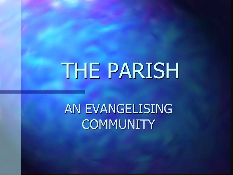 THE PARISH AN EVANGELISING COMMUNITY