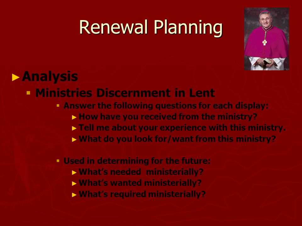 Renewal Planning ► ► Analysis   Ministries Discernment in Lent   Answer the following questions for each display: ► ► How have you received from the ministry.