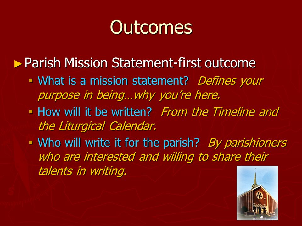 Outcomes ► Parish Mission Statement-first outcome  What is a mission statement.