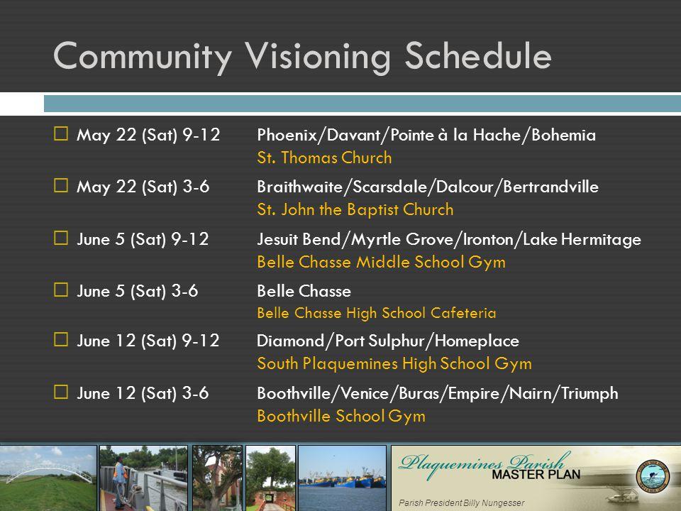 Parish President Billy Nungesser Community Visioning Schedule  May 22 (Sat) 9-12 Phoenix/Davant/Pointe à la Hache/Bohemia St.