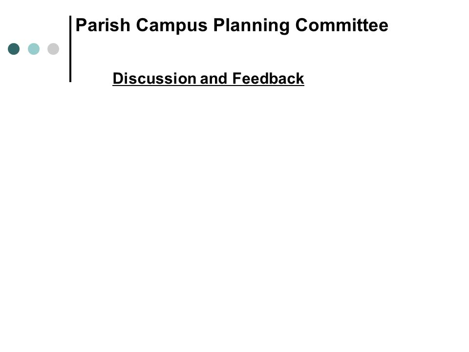Discussion and Feedback Parish Campus Planning Committee