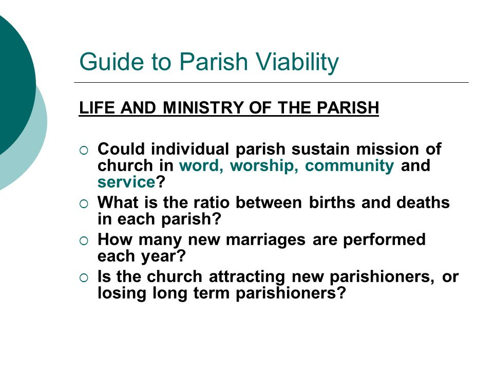 Guide to Parish Viability LIFE AND MINISTRY OF THE PARISH  Could individual parish sustain mission of church in word, worship, community and service.