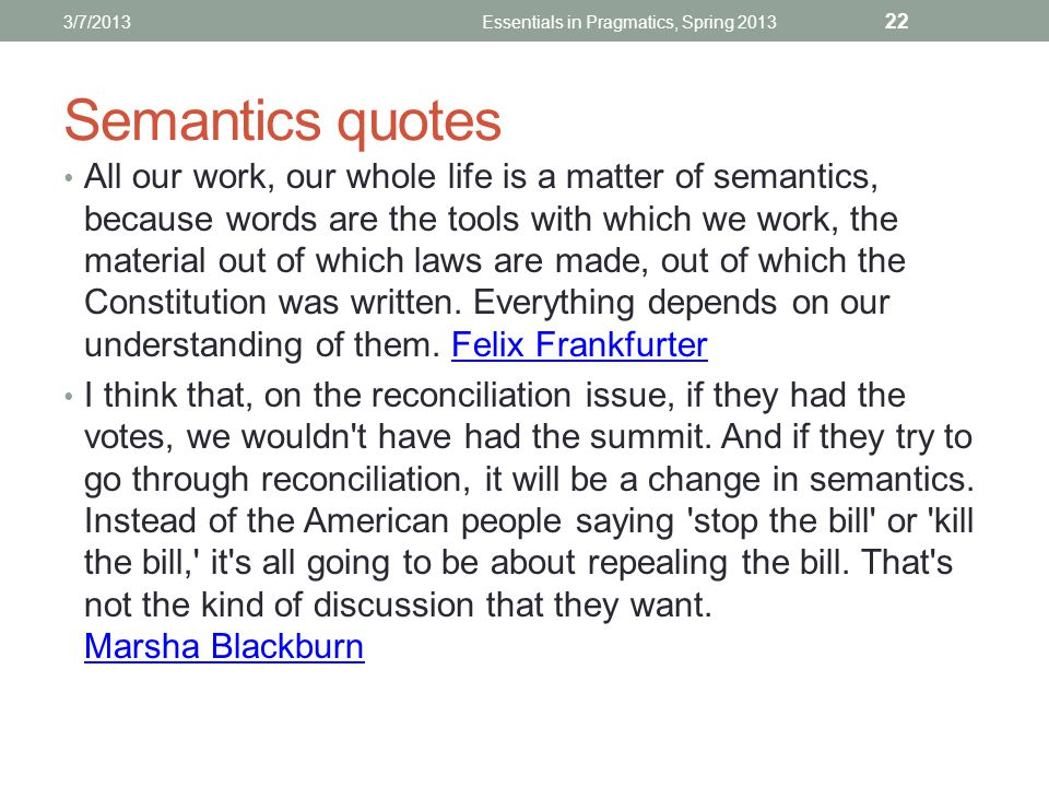 Semantics quotes All our work, our whole life is a matter of semantics, because words are the tools with which we work, the material out of which laws are made, out of which the Constitution was written.