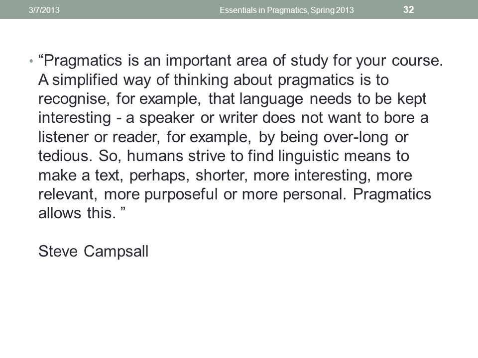 Pragmatics is an important area of study for your course.