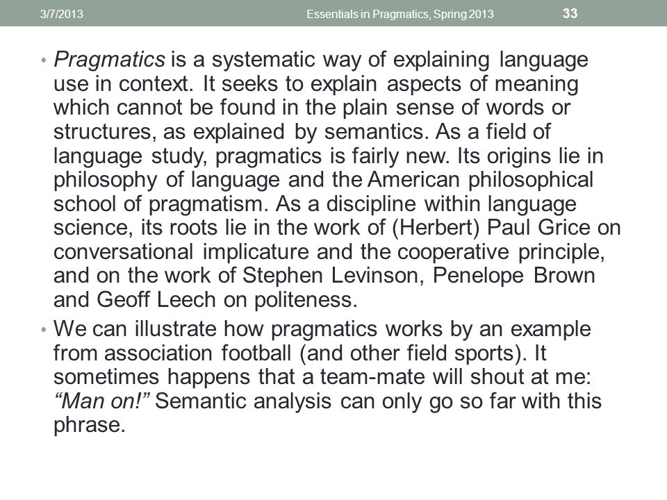 Pragmatics is a systematic way of explaining language use in context.