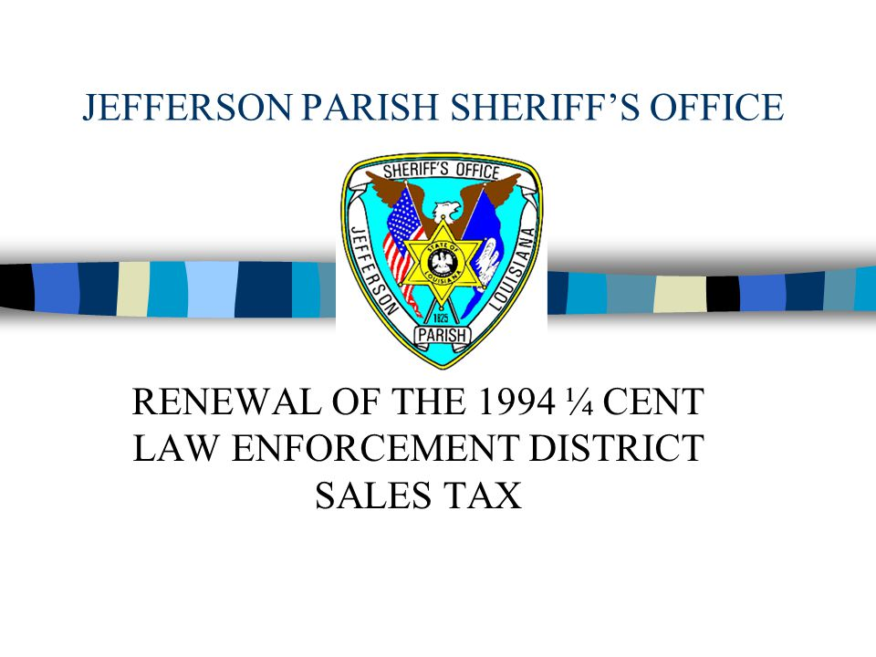 JEFFERSON PARISH SHERIFF'S OFFICE RENEWAL OF THE 1994 ¼ CENT LAW ENFORCEMENT DISTRICT SALES TAX