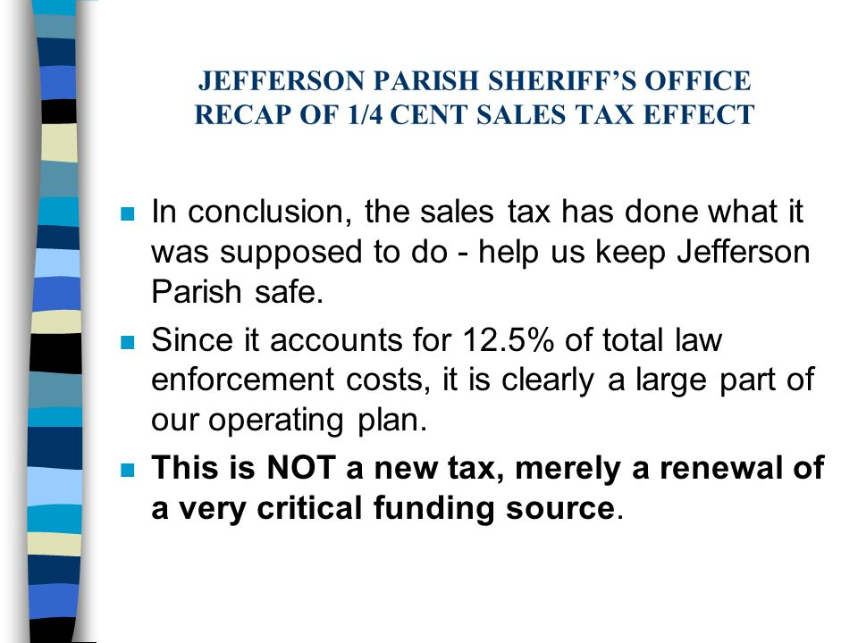 n In conclusion, the sales tax has done what it was supposed to do - help us keep Jefferson Parish safe.