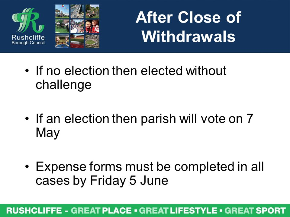 After Close of Withdrawals If no election then elected without challenge If an election then parish will vote on 7 May Expense forms must be completed in all cases by Friday 5 June