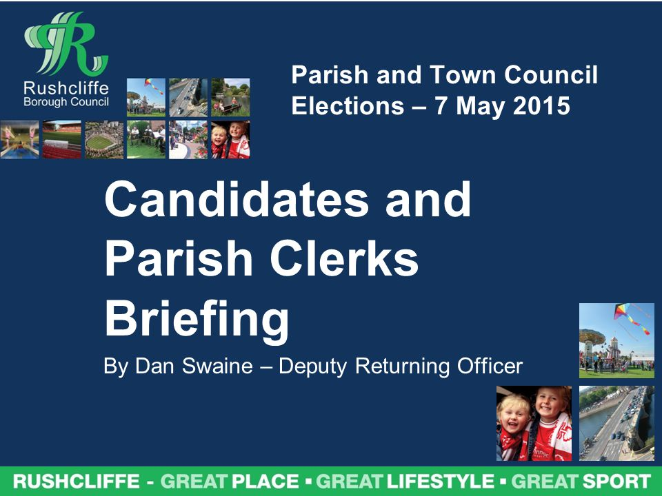 Parish and Town Council Elections – 7 May 2015 Candidates and Parish Clerks Briefing By Dan Swaine – Deputy Returning Officer