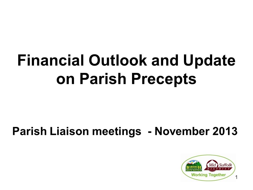 Financial Outlook and Update on Parish Precepts Parish Liaison meetings - November 2013 1