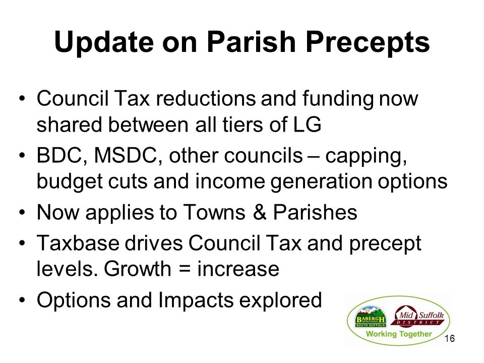 Update on Parish Precepts Council Tax reductions and funding now shared between all tiers of LG BDC, MSDC, other councils – capping, budget cuts and i